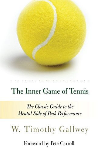 The Inner Game of Tennis: The Classic Guide to the Mental Side of...