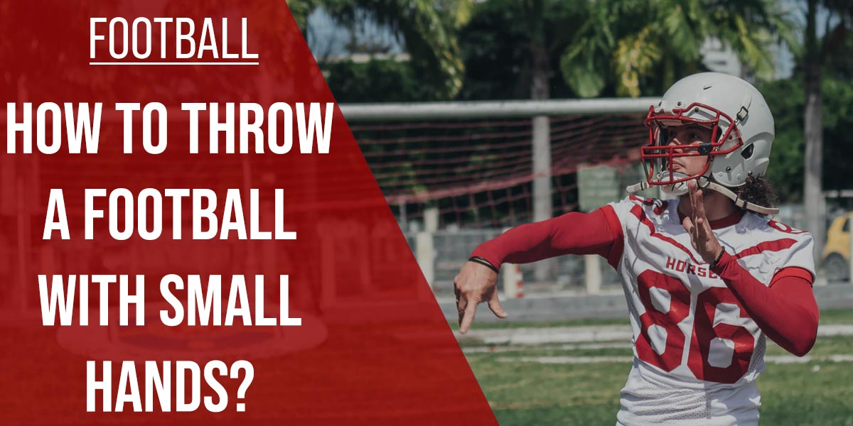 How To Throw A Football With Small Hands
